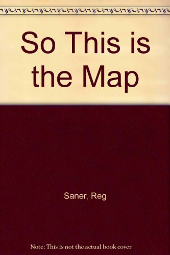 So This Is the Map: Reg. Saner