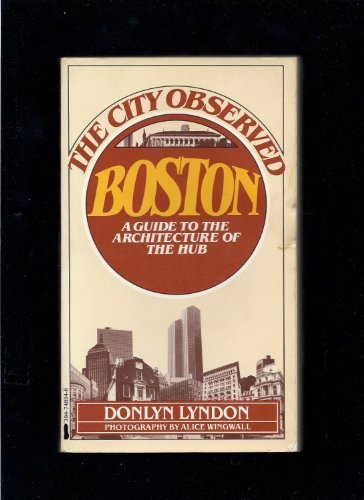 The City Observed: Boston, a guide to the Architecture of the Hub: Lyndon, Donlyn