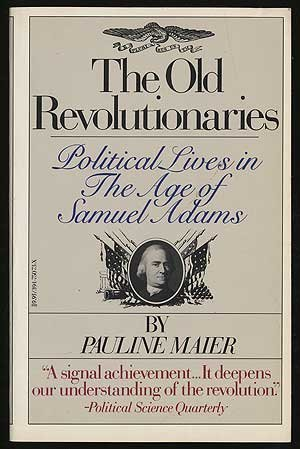 The Old Revolutionaries: Political Lives in The Age of Samuel Adams