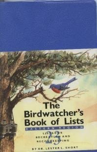 The Birdwatcher's Book of Lists: Lists for Recreation and Recordkeeping (Eastern Region): ...