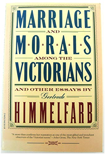 Marriage and Morals Among the Victorians and Other Essays: Himmelfarb, Gertrude