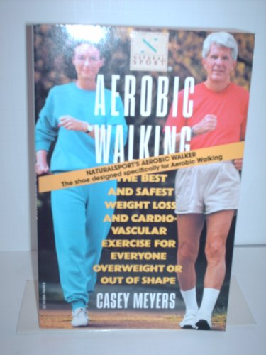 9780394754406: Aerobic Walking : The Best and Safest Weight Loss and Cardiovascular Exercise for Everyone Overweight or Out of Shape