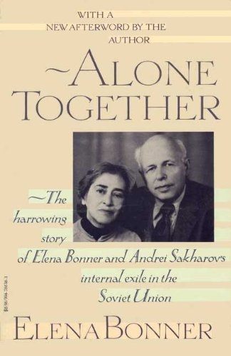 9780394755380: Alone Together: The Story of Elena Bonner and Andrei Sakharov's Internal Exile in the Soviet Union