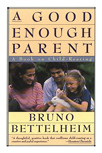 9780394757766: Good Enough Parent: A Book on Child Bearing: A Book on Child-rearing