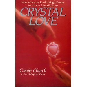 Crystal Love - How to Use the Earth's Magic Energy to Fill Your Life With Love