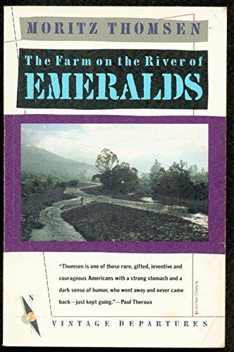 The Farm on the River of Emeralds.: Moritz Thomsen.