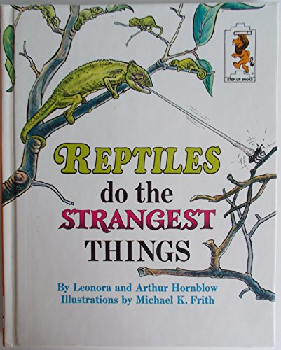Reptiles do the Strangest Things (Step-Up Books Series: No. 20): Leonora Hornblow