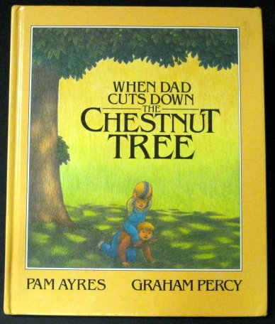 When Dad Cuts Down The Chestnut Tree (039480435X) by Pam Ayres