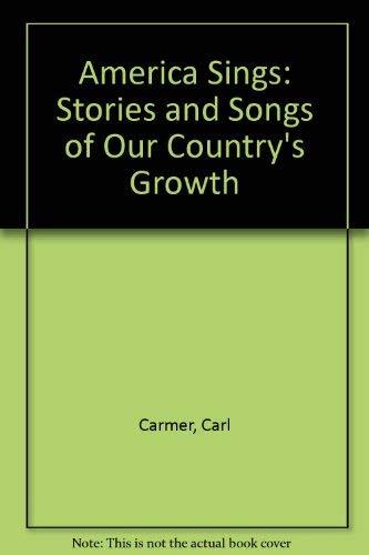 America Sings: Stories and Songs of Our: Carmer, Carl, Carmer,