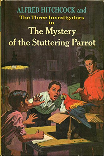 Alfred Hitchcock and the Three Investigators in the Mystery of the Stuttering Parrot: Robert Arthur...