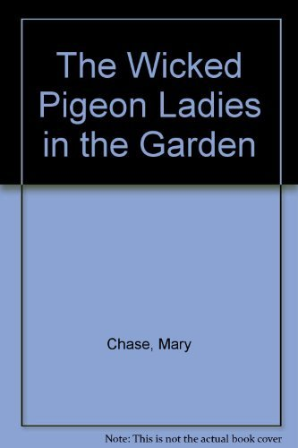 The Wicked Pigeon Ladies in the Garden: Mary Chase