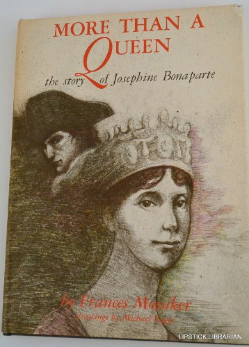 More Than a Queen - the story of Josephine Bonaparte: Mossiker, Frances; dwgs by Michael Eagle