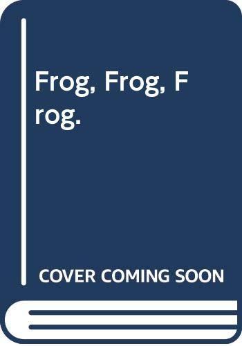 9780394821191: Frog, Frog, Frog.