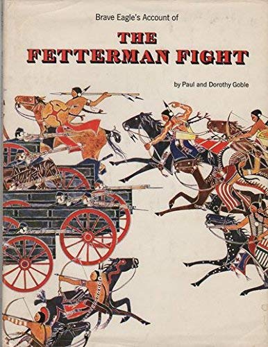 Brave Eagle's Account of the Fetterman Fight,: Paul Goble, Dorothy