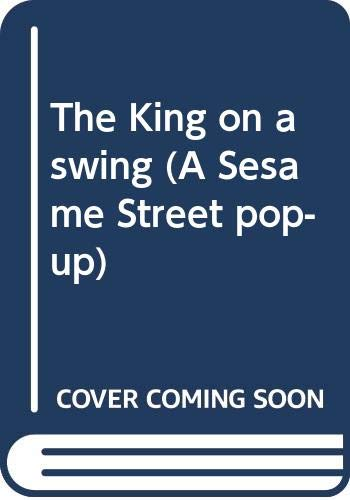 9780394824611: The King on a swing (A Sesame Street pop-up)