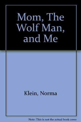 Mom, the Wolf Man, and Me.: KLEIN, Norma.