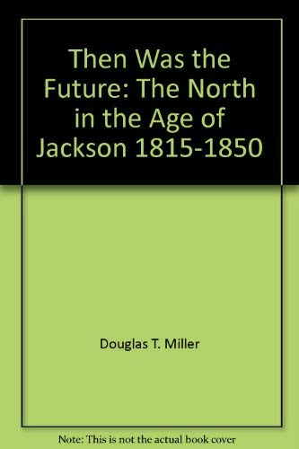 9780394826332: Then was the future: The North in the age of Jackson, 1815-1850 (The Living history library)