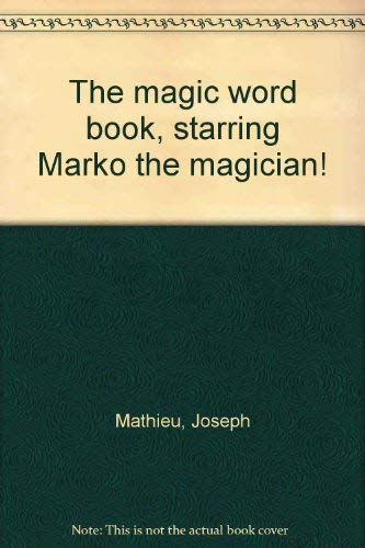 The magic word book, starring Marko the magician! (0394826418) by Mathieu, Joseph