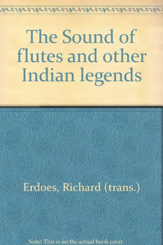 The Sound of flutes and other Indian: Richard (trans.) Erdoes