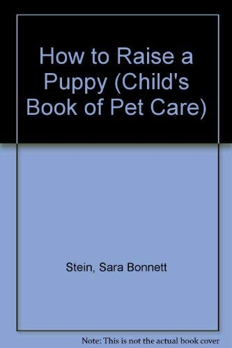 9780394832234: How to Raise a Puppy (Child's Book of Pet Care)