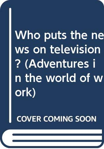 9780394832845: Who puts the news on television? (Adventures in the world of work)