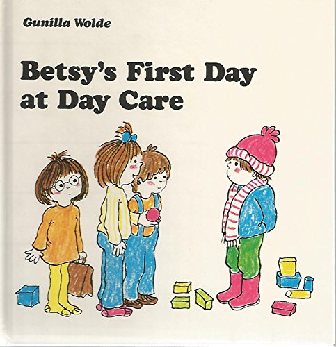 Betsy's First Day at Daycare: Wolde, Gunilla