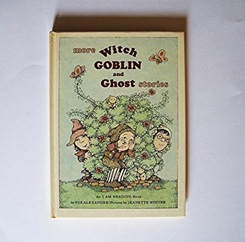 More Witch, Goblin, and Ghost Stories (An I Am Reading Book) (0394839331) by Alexander, Sue; Winter, Jeanette