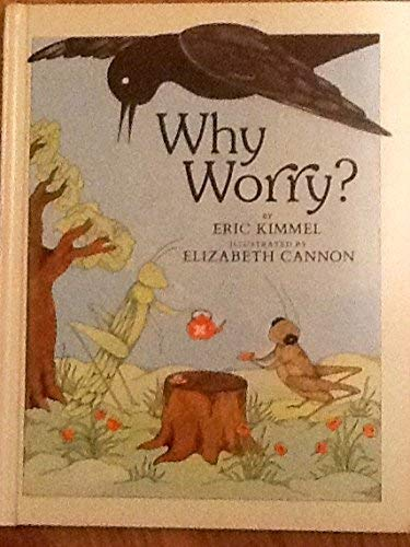 Why Worry?: Kimmel, Eric A.; Cannon, Beth