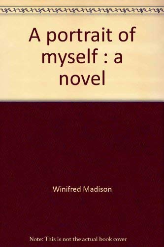 A Portrait of Myself [Signed & Inscribed By Author]: Madison, Winifred