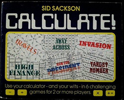 Calculate!: Use your calculator, and your wits, in 6 challenging games for 2 or more players: ...