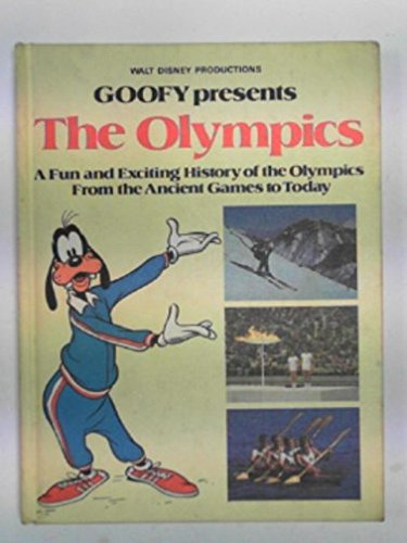 Goofy Presents the Olympics: A Fun and Exciting History of the Olympics from the Ancient Games to ...