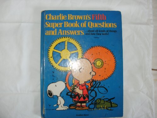 Charlie Brown's Fifth Super Book of Questions and Answers: About All Kinds of Machines and How...