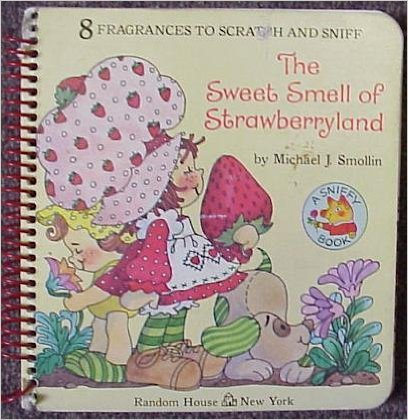 Strawberry Shortcake - The Sweet Smell of Strawberryland (A Sniffy Book): Michael J. Smollin