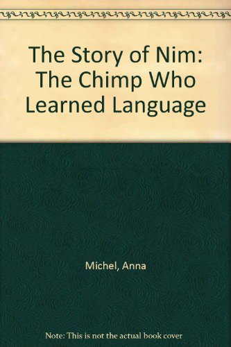 The Story Of Nim: The Chimp Who Learned Language: Anna Michel; photographs by Susan Kuklin and ...