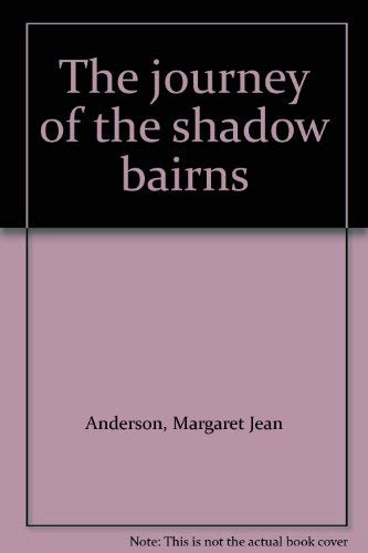 The Journey of the Shadow Bairns: Anderson, Margaret J.