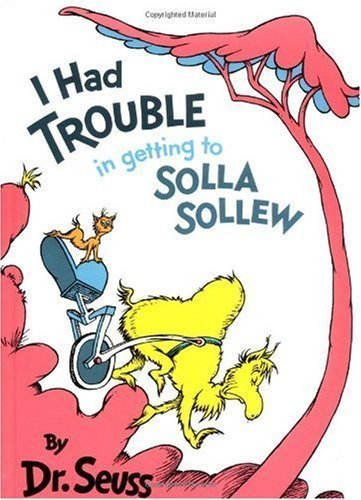 I Had Trouble in Getting to Solla-Sollew: Seuss, Dr.;Geisel, Theodore Seuss