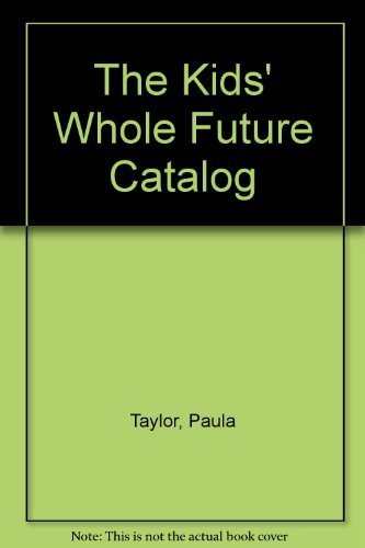 Kids' Whole Future Catalog (0394850904) by Paula Taylor