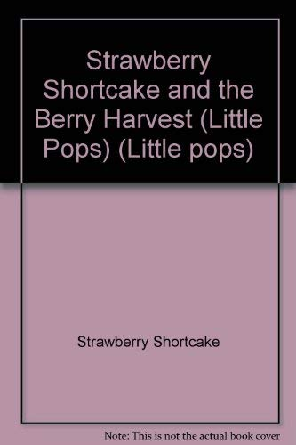 9780394852058: Strawberry Shortcake and the Berry Harvest (Little Pops)