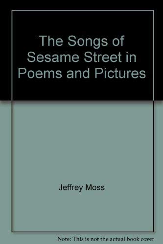 The Songs of Sesame Street in poems and pictures: Featuring Jim Henson's Sesame Street Muppets (9780394852454) by Jeffrey Moss