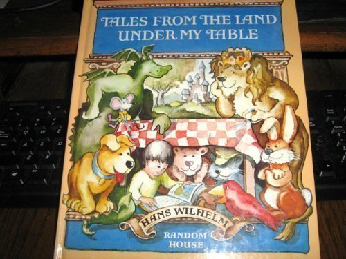 Tales from the Land Under My Table (0394855116) by Hans Wilhelm