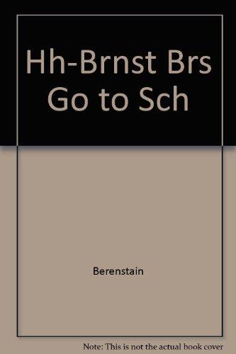 9780394857732: Hh-Brnst Brs Go to Sch by Berenstain