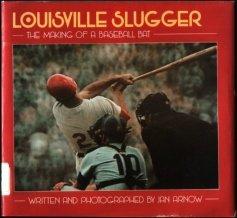Louisville Slugger: The Making of a Baseball Bat: Jan Arnow