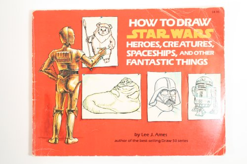 9780394864891: How to Draw Star Wars Heroes, Creatures, Spaceships, and Other Fantastic Things