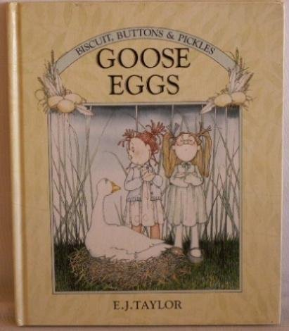 GOOSE EGGS (Biscuit, Buttons & Pickles): Taylor, E.J.