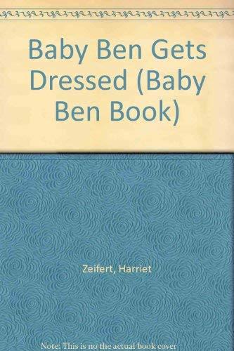 BABY BEN GETS DRESSED (Baby Ben Book): Ziefert, Harriet
