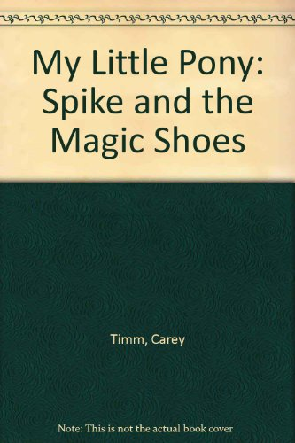 My Little Pony : Spike and the Magic Shoes: My Little Pony