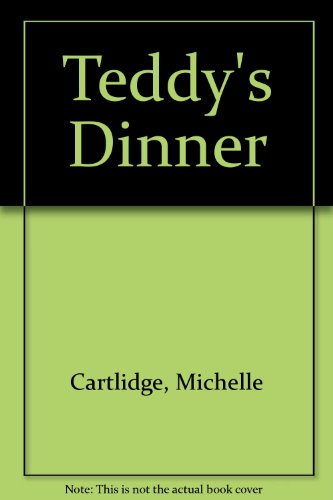 Teddy's Dinner (0394874773) by Michelle Cartlidge