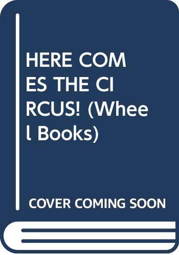 9780394875439: HERE COMES THE CIRCUS! (Wheel Books)
