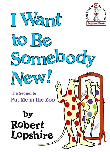 I Want to Be Somebody New! (Beginner Books(R)) (0394876164) by Lopshire, Robert