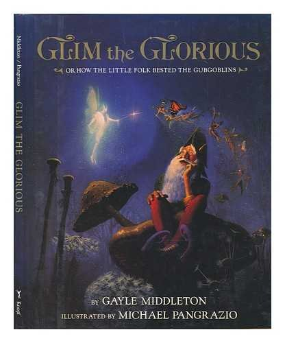 Glim the Glorious, or How the Little Folk Bested the Gubgoblins: Middleton, Gayle